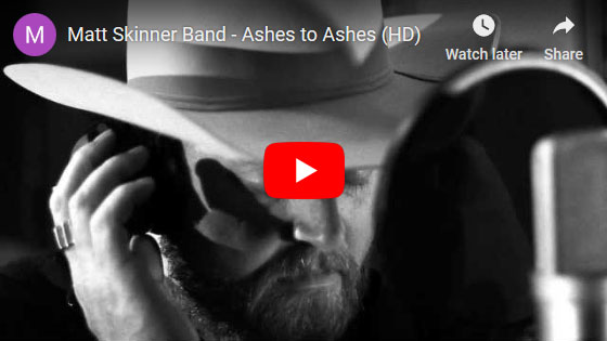 Matt Skinner Band - Ashes to Ashes Video